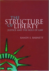 Randy E. Barnett: The Structure of Liberty: Justice and the Rule of Law
