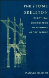 Jacques Heyman: The Stone Skeleton : Structural Engineering of Masonry Architecture
