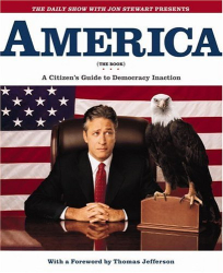 the writers of The Daily Show: The Daily Show with Jon Stewart Presents America (The Book): A Citizen's Guide to Democracy Inaction