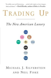 Michael Silverstein: Trading Up: The New American Luxury