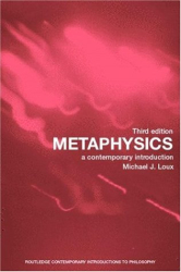 Michael Loux: Metaphysics: A Contemporary Introduction (Routledge Contemporary Introductions to Philosophy)