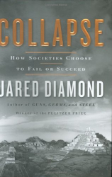Jared Diamond: Collapse: How Societies Choose to Fail or Succeed