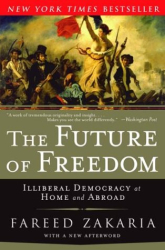 Fareed Zakaria: The Future of Freedom: Illiberal Democracy at Home and Abroad
