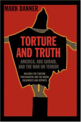 Mark Danner: Torture and Truth: America, Abu Ghraib, and the War on Terror