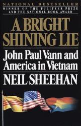 NEIL SHEEHAN: A Bright Shining Lie : John Paul Vann and America in Vietnam