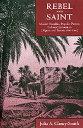 Julia A. Clancy-Smith: Rebel and Saint: Muslim Notables, Populist Protest, Colonial Encounters (Algeria and Tunisia, 1800-1904)
