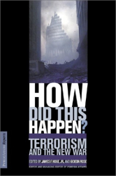 James E Hoge & Gideon Rose, eds.: How Did This Happen? Terrorism and the New War