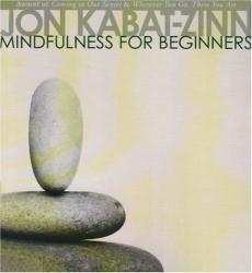 Jon Kabat-Zinn: Mindfulness for Beginners
