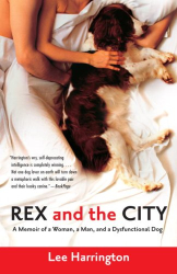 Lee Harrington: Rex and the City: A Memoir of a Woman, a Man, and a Dysfunctional Dog