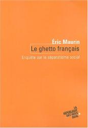 Eric Maurin: Le ghetto français : enquête sur le séparatisme social