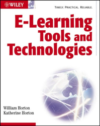 William  Horton: E-learning Tools and Technologies  : A consumer's guide for trainers, teachers, educators, and instructional designers