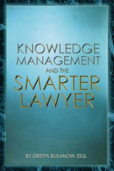 Gretta Rusanow: Knowledge Management and the Smarter Lawyer