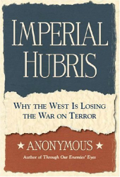 Anonymous: Imperial Hubris: Why the West is Losing the War on Terror