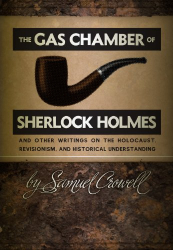 Samuel Crowell: The Gas Chamber of Sherlock Holmes: And Other Writings on the Holocaust, Revisionism, and Historical Understanding