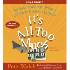 Walsh Peter: It's All Too Much: An Easy Plan for Living a Richer Life with Less Stuff [AUDIOBOOK] [UNABRIDGED]