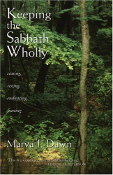 Marva J. Dawn: Keeping the Sabbath Wholly: Ceasing, Resting, Embracing, Feasting