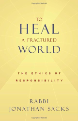 Jonathan Sacks: To Heal a Fractured World: The Ethics of Responsibility