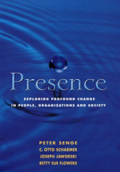 Peter Senge: Presence: Exploring Profound Change in People, Organizations and Society