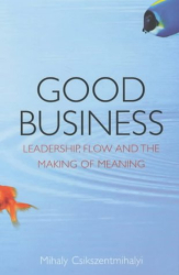 Mihaly Csikszentmihalyi: Good Business: Leadership, Flow and the Making of Meaning