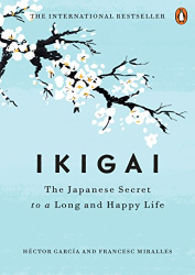 Héctor García: Ikigai: The Japanese Secret to a Long and Happy Life
