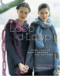 Teva Durham: Loop-d-Loop: More than 40 Novel Designs for Knitters