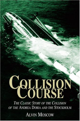 Alvin Moscow: Collision Course : The Classic Story of the Collision of the Andrea Doria and the Stockholm