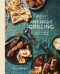 Paula Disbrowe: Food52 Any Night Grilling: 60 Ways to Fire Up Dinner (and More) (Food52 Works)