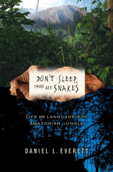 Daniel L. Everett: Don't Sleep, There Are Snakes: Life and Language in the Amazonian Jungle