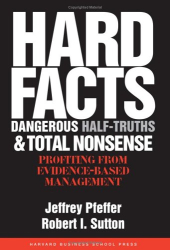 Jeffrey Pfeffer: Hard Facts, Dangerous Half-Truths, and Total Nonsense: Profiting from Evidence-based Management
