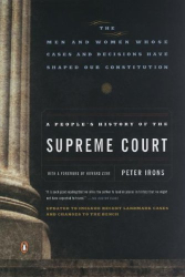 Peter Irons: A People's History of the Supreme Court: The Men and Women Whose Cases & Decisions Have Shaped Our Constitution