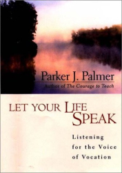 Parker J.  Palmer: Let Your Life Speak: Listening for the Voice of Vocation
