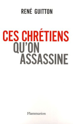 René Guitton: Ces chrétiens qu'on assassine