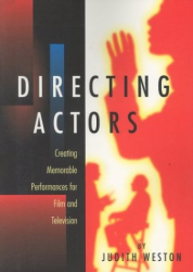 Judith Weston: Directing Actors: Creating Memorable Performances for Film & Television