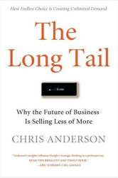 Chris Anderson: The Long Tail: Why the Future of Business is Selling Less of More