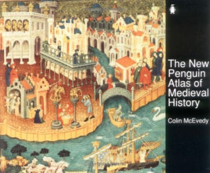 Colin McEvedy: The New Penguin Atlas of Medieval History