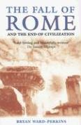 Bryan Ward-Perkins: The Fall of Rome: And the End of Civilization