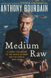 Anthony Bourdain: Medium Raw: A Bloody Valentine to the World of Food and the People Who Cook