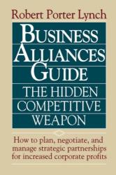 Robert Porter Lynch: Business Alliances Guide: The Hidden Competitive Weapon