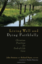 John Swinton: Living Well and Dying Faithfully: Christian Practices for End-of-Life Care
