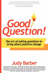 Judy Barber: Good Question! The Art of Asking Questions To Bring About Positive Change
