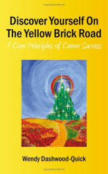Wendy Dashwood-Quick: Discover Yourself On The Yellow Brick Road: 7 Core Principles of Career Success