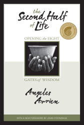 Angeles Arrien: The Second Half of Life: Opening the Eight Gates of Wisdom