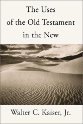 Walter C., Jr. Kaiser: Uses of the Old Testament in the New