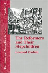 Leonard Verduin: The Reformers and Their Stepchildren