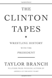 Taylor Branch: The Clinton Tapes: Wrestling History with the President