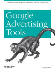 Harold Davis: Google Advertising Tools: Cashing in with AdSense, AdWords, and the Google APIs