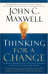 John C. Maxwell: Thinking for a Change: 11 Ways Highly Successful People Approach Life andWork