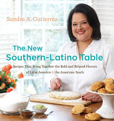 : The New Southern-Latino Table: Recipes That Bring Together the Bold and Beloved Flavors of Latin America and the American South