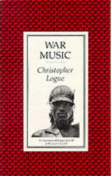 "Christopher Logue: War Music: Account of Books 16-19 of Homer's ""Iliad"""