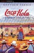 Matthew Parris: Inca Kola: A Traveller's Tale of Peru